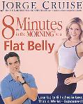 8 Minutes in the Morning to a Flat Belly Lose Up to 6 Inches in Less Than 4 Weeks-Guaranteed!