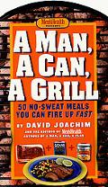 Man, a Can, a Grill 50 No-Sweat Meals You Can Fire Up Fast