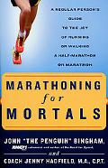 Marathoning for Mortals A Regular Person's Guide to the Joy of Running or Walking a Half-Mar...