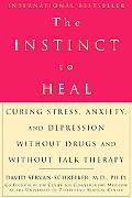 Instinct to Heal Curing Stress, Anxiety, and Depression Without Drugs and Without Talk Therapy