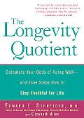 Longevity Quotient Calculate Your Odds of Aging Well - and Take Steps Now to Stay Youthful f...