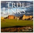 True Links : The Glories of the World's 246 Links Courses