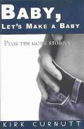 Baby, Let's Make a Baby Plus Ten More Stories