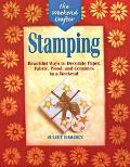 Stamping Beautiful Ways to Decorate Paper, Fabric, Wood, and Ceramics