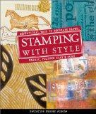 Stamping With Style Sensational Ways to Decorate Paper, Fabric, Pollymer Clay, and More