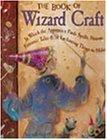 Book of Wizard Craft In Which the Apprentice Finds Spells, Potions, Fantastic Tales, & 50 En...