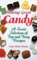 Making Great Candy A Sweet Selection of Fun and Easy Recipes
