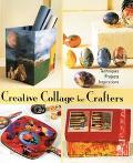 Creative Collage for Crafters Techniques, Projects, Inspirations