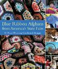 Blue Ribbon Afghans from America's State Fairs 40 Prize-Winning Crocheted Designs