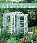 Making Arbors & Trellises 25 Practical & Decorative Projects for Your Garden