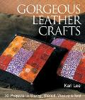 Gorgeous Leather Crafts 30 Projects to Stamp, Stencil, Weave & Tool