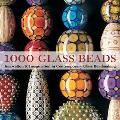 1000 Glass Beads Innovation & Imagination in Contemporary Glass Beadmaking