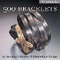 500 Bracelets An Inspiring Collection Of Extraordinary Designs