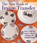 New Book of Image Transfer How to Add Any Image to Almost Anything with Fabulous Results