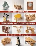 Big Book of Weekend Woodworking 150 Easy Projects