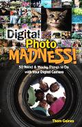 Digital Photo Madness 50 Weird & Wacky Things To do With Your Digital Camera