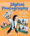 Kids' Guide to Digital Photography How to Shoot, Save, Play with & Print Your Digital Photos