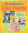Scrapbooker's Color Palette Using Color To Create Fabulous Scrapbook Pages