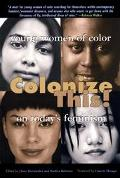 Colonize This! Young Women of Color on Today's Feminism