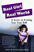 Real Girl Real World A Guide To Finding Your True Self
