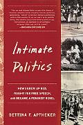 Intimate Politics How I Grew Up Red, Fought for Free Speech, And Became a Feminist Rebel