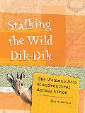 Stalking the Wild Dik-Dik One Woman's Solo Misadventures Across Africa