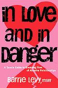 In Love and in Danger A Teen's Guide to Breaking Free of Abusive Relationships