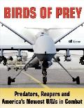 Birds of Prey : America's Newest Unmanned Aerial Vehicles in Combat