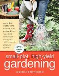 Small-Plot, High-Yield Gardening: How to Grow Like a Pro, Save Money, and Eat Well by Turnin...