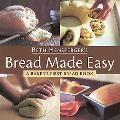 Bread Made Easy Master Recipes and Instructions for Beginning Bakers