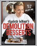 Elizabeth Falkner's Demolition Desserts Recipes from Citizen Cake