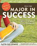 Major in Success Make College Easier, Fire Up Your Dreams, and Get a Great Job