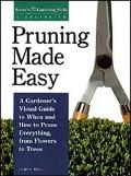 Pruning Made Easy A Gardener's Visual Guide to When and How to Prune Everything, from Flower...