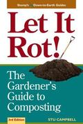 Let It Rot The Gardener's Guide to Composting