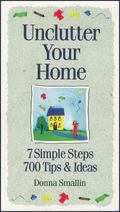 Unclutter Your Home 7 Simple Steps, 700 Tips & Ideas
