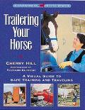 Trailering Your Horse A Visual Guide to Safe Training and Traveling