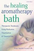Healing Aromatherapy Bath Therapeutic Treatments Using Meditation, Visualization & Essential...