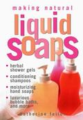 Making Natural Liquid Soaps Herbal Shower Gels, Conditioning Shampoos, Moisturizing Hand Soa...