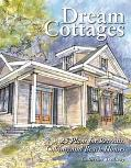 Dream Cottages 25 Plans for Retreats, Cabins, Beach Houses