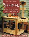 Outdoor Woodwork 16 Easy-To-Build Projects for Your Yard & Garden
