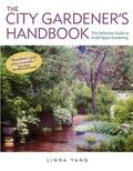 City Gardener's Handbook The Definitive Guide to Small-Space Gardening