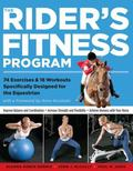 Rider's Fitness Program 74 Exercises & 18 Workouts Specifically Designed for the Equestrian