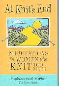 At Knit's End Meditations For Women Who Knit Too Much