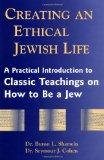 Creating an Ethical Jewish Life: A Practical Introduction to Classic Teachings on How to Be ...
