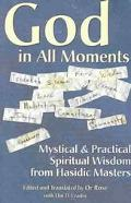 God in All Moments Mystical & Practical Spiritual Wisdom from Hasidic Masters