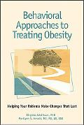 Behavioral Approaches to Treating Obesity Helping Your Patients Make Changes That Last