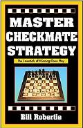 Master Checkmate Strategy The Winner's Guide to Essential Checkmates & Attacks