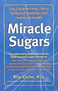 Miracle Sugars The Glyconutrient Link to Disease Prevention and Improved Health