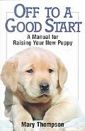 Off to a Good Start A Manual for Raising Your New Puppy