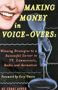 Making Money in Voice-Overs Winning Strategies to a Successful Career in Tv, Commercials, Ra...